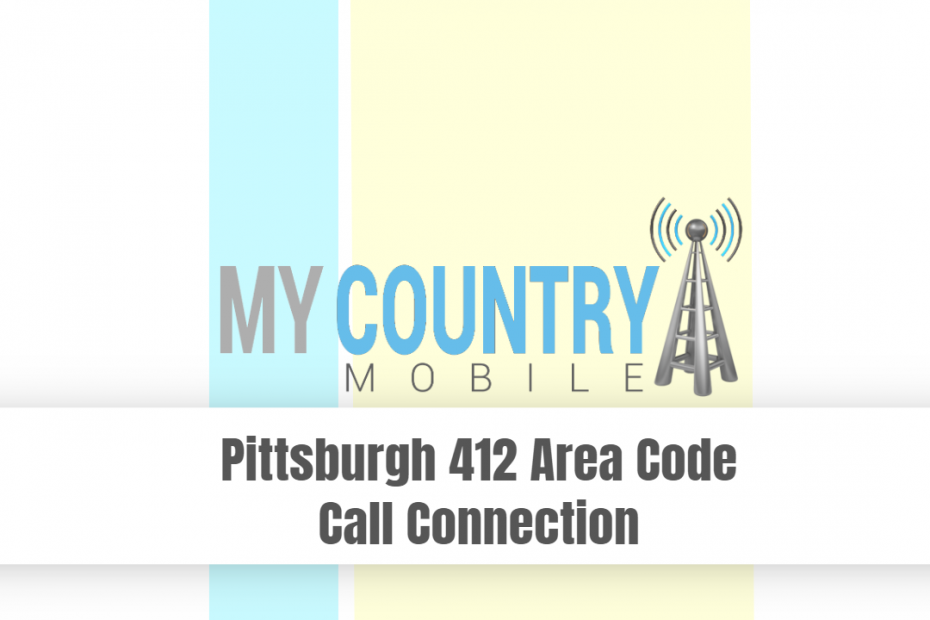 Pittsburgh 412 Area Code Call Connection - My Country Mobile